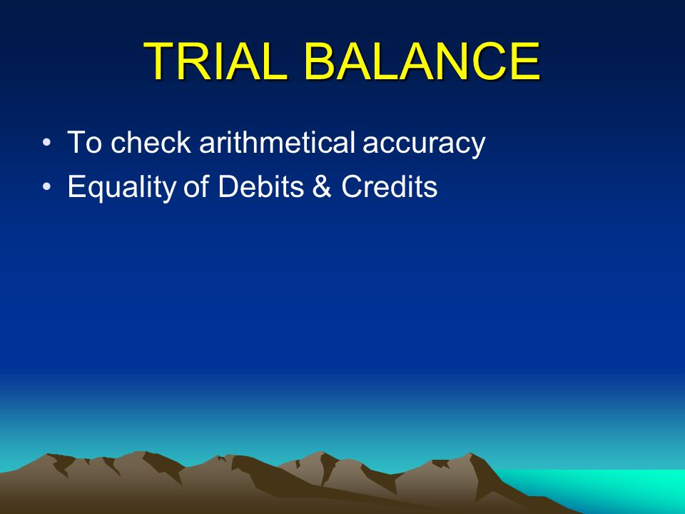 TRIAL BALANCE To check arithmetical accuracy