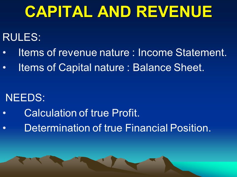 CAPITAL AND REVENUE RULES: Items of revenue nature : Income Statement.