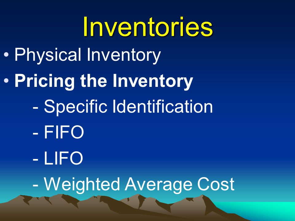 Inventories Physical Inventory Pricing the Inventory