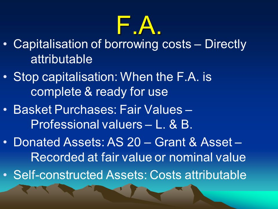 F.A. Capitalisation of borrowing costs – Directly attributable