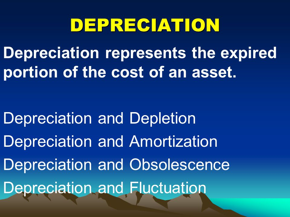 DEPRECIATION Depreciation represents the expired portion of the cost of an asset. Depreciation and Depletion.