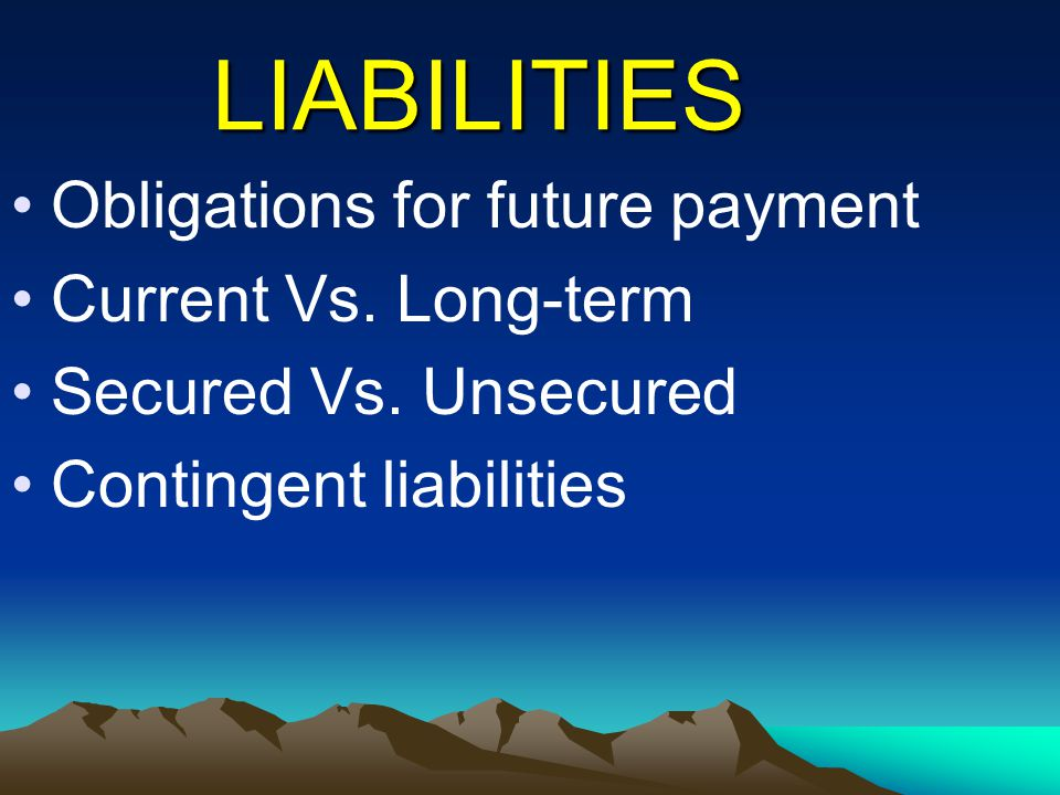 LIABILITIES Obligations for future payment Current Vs. Long-term