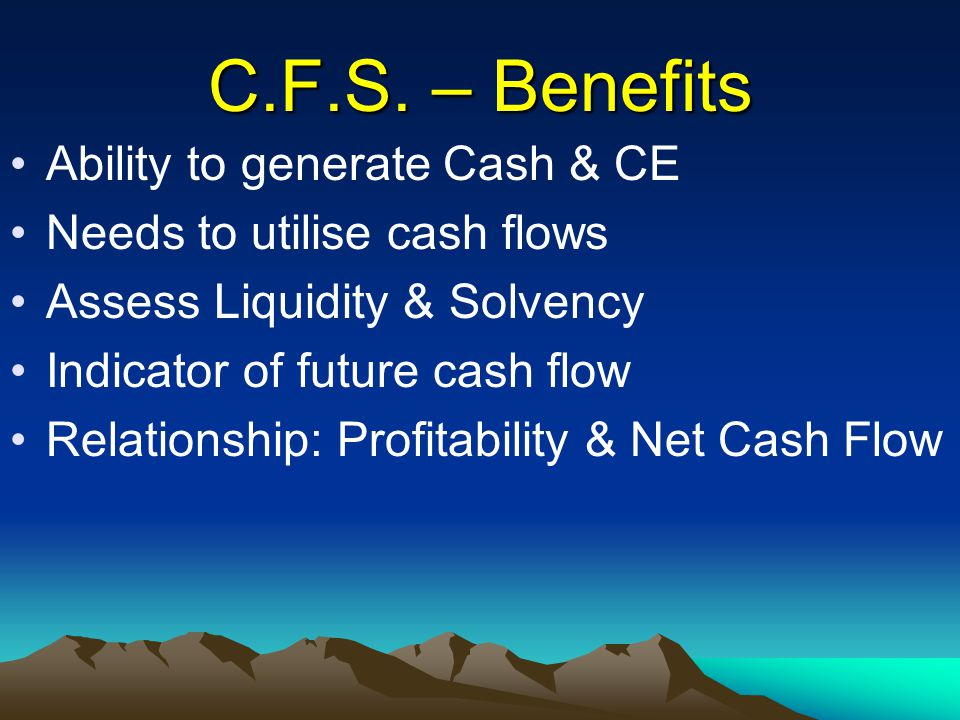 C.F.S. – Benefits Ability to generate Cash & CE
