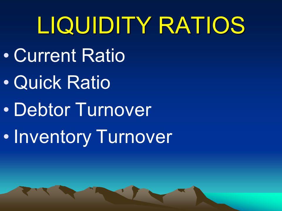 LIQUIDITY RATIOS Current Ratio Quick Ratio Debtor Turnover