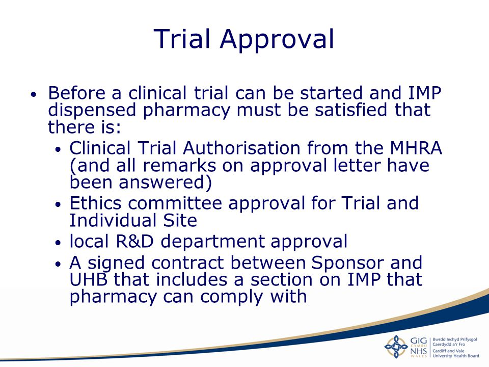Trial Approval Before a clinical trial can be started and IMP dispensed pharmacy must be satisfied that there is: