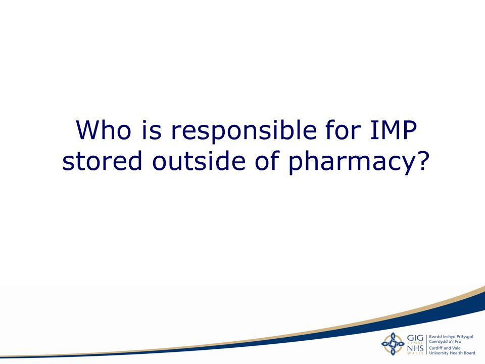 Who is responsible for IMP stored outside of pharmacy