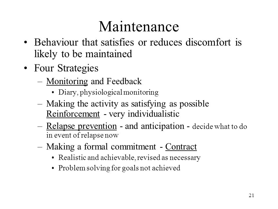 Maintenance Behaviour that satisfies or reduces discomfort is likely to be maintained. Four Strategies.