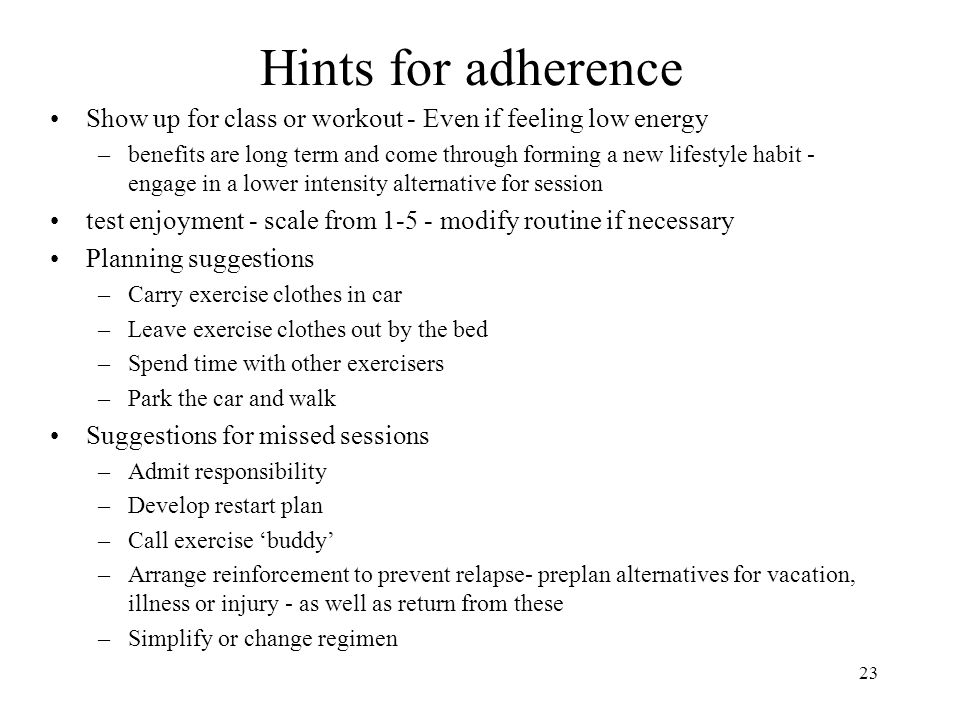 Hints for adherence Show up for class or workout - Even if feeling low energy.
