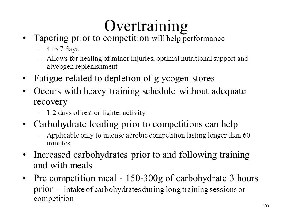 Overtraining Tapering prior to competition will help performance