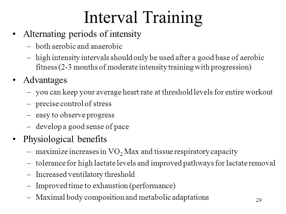 Interval Training Alternating periods of intensity Advantages