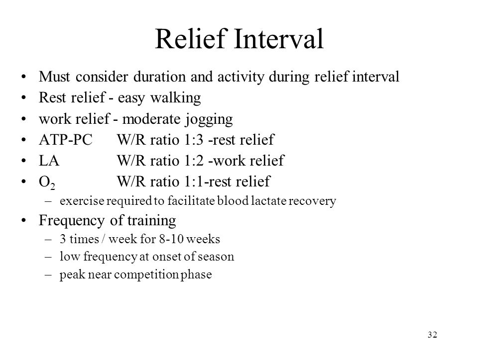 Relief Interval Must consider duration and activity during relief interval. Rest relief - easy walking.