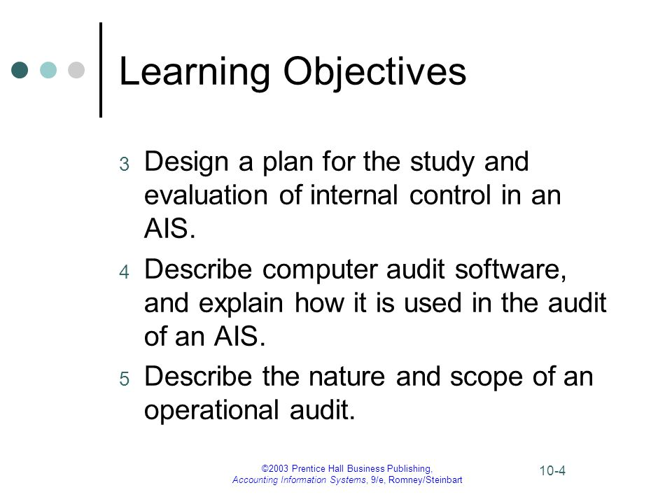 Learning Objectives Design a plan for the study and evaluation of internal control in an AIS.