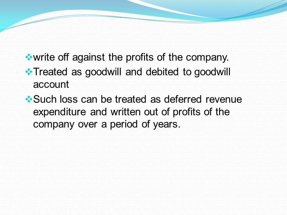 write off against the profits of the company.