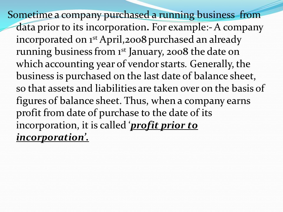 Sometime a company purchased a running business from data prior to its incorporation.