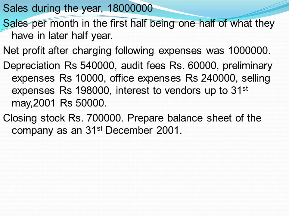 Sales during the year, 18000000 Sales per month in the first half being one half of what they have in later half year.