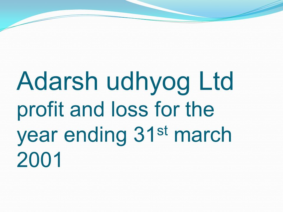 Adarsh udhyog Ltd profit and loss for the year ending 31st march 2001