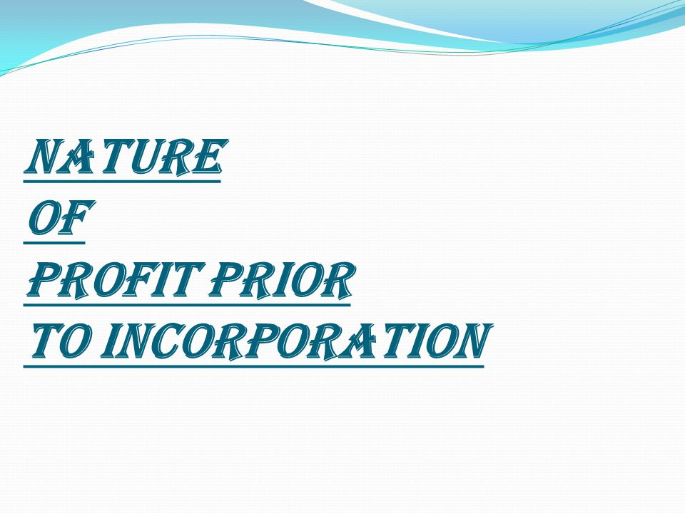 NATURE OF PROFIT PRIOR TO INCORPORATION