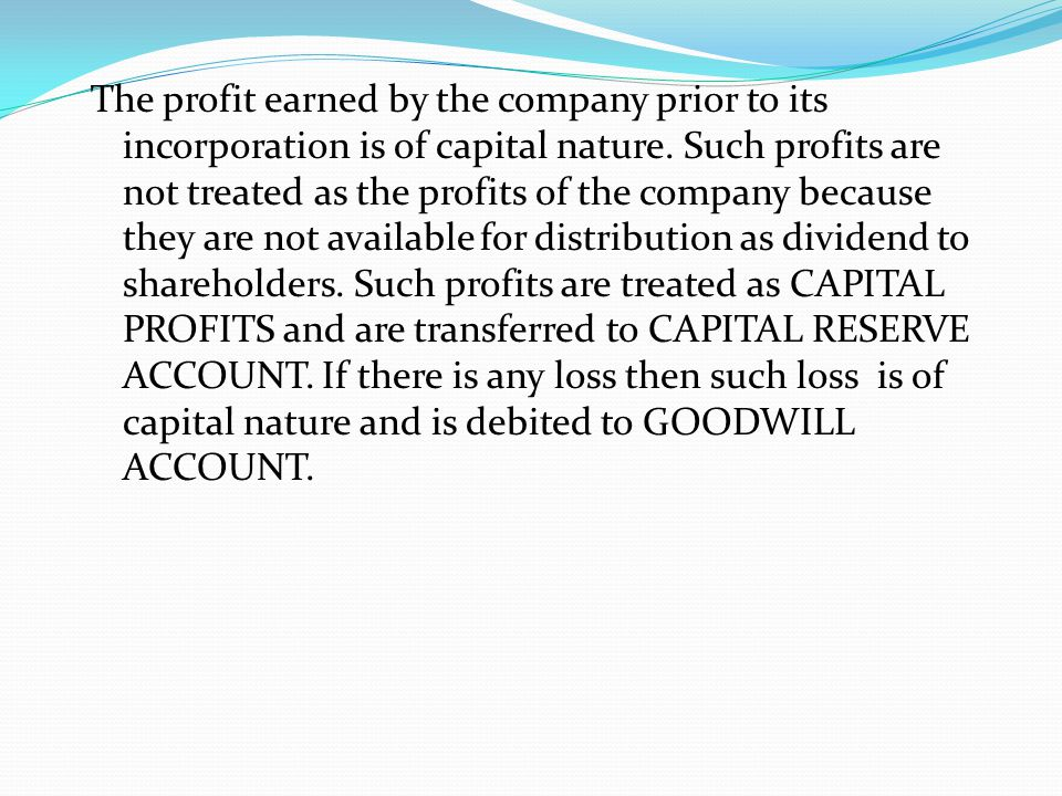 The profit earned by the company prior to its incorporation is of capital nature.