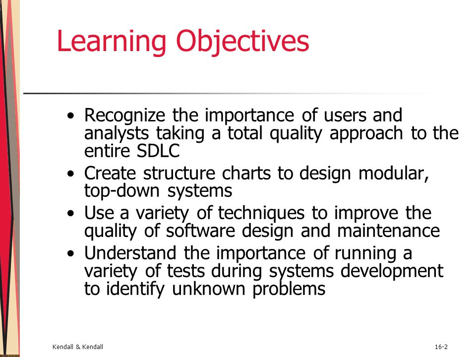 Learning Objectives Recognize the importance of users and analysts taking a total quality approach to the entire SDLC.