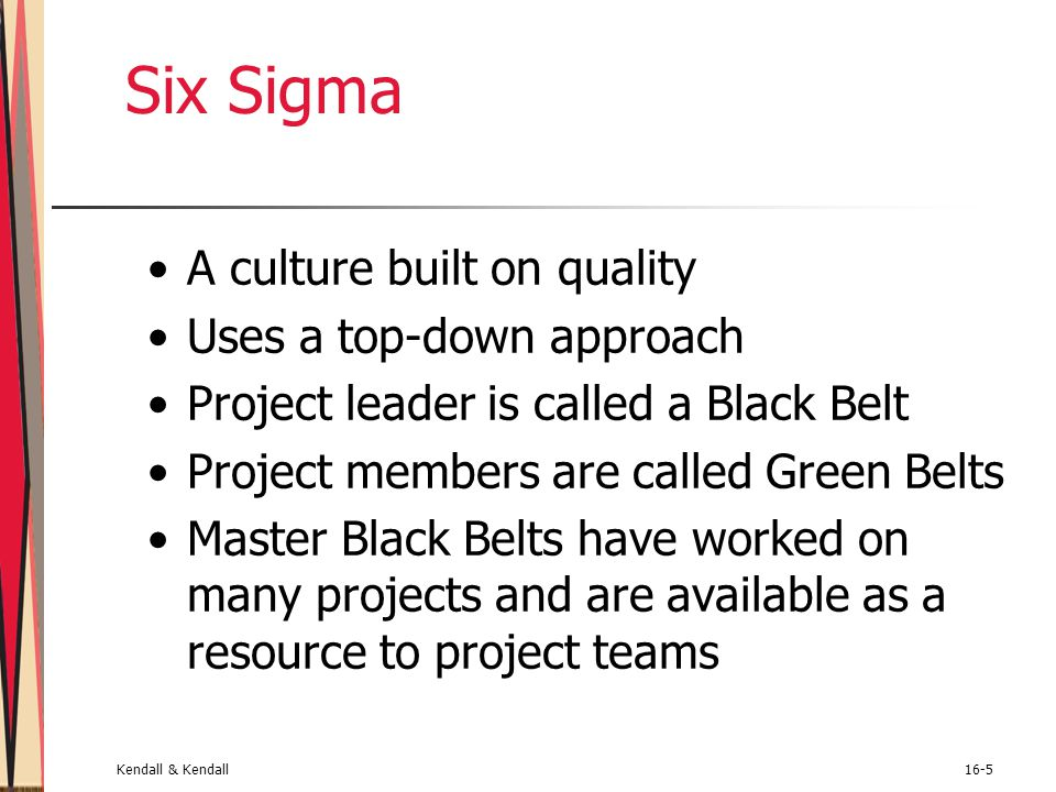 Six Sigma A culture built on quality Uses a top-down approach