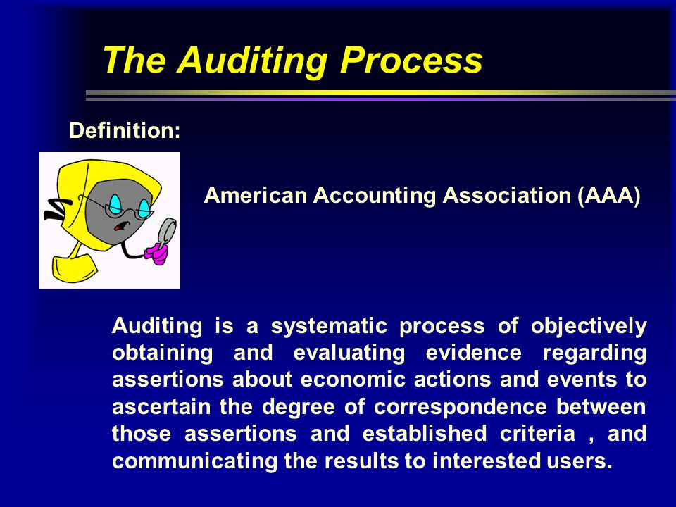 The Auditing Process Definition: American Accounting Association (AAA)