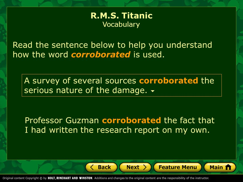 R.M.S. Titanic Vocabulary. Read the sentence below to help you understand how the word corroborated is used.