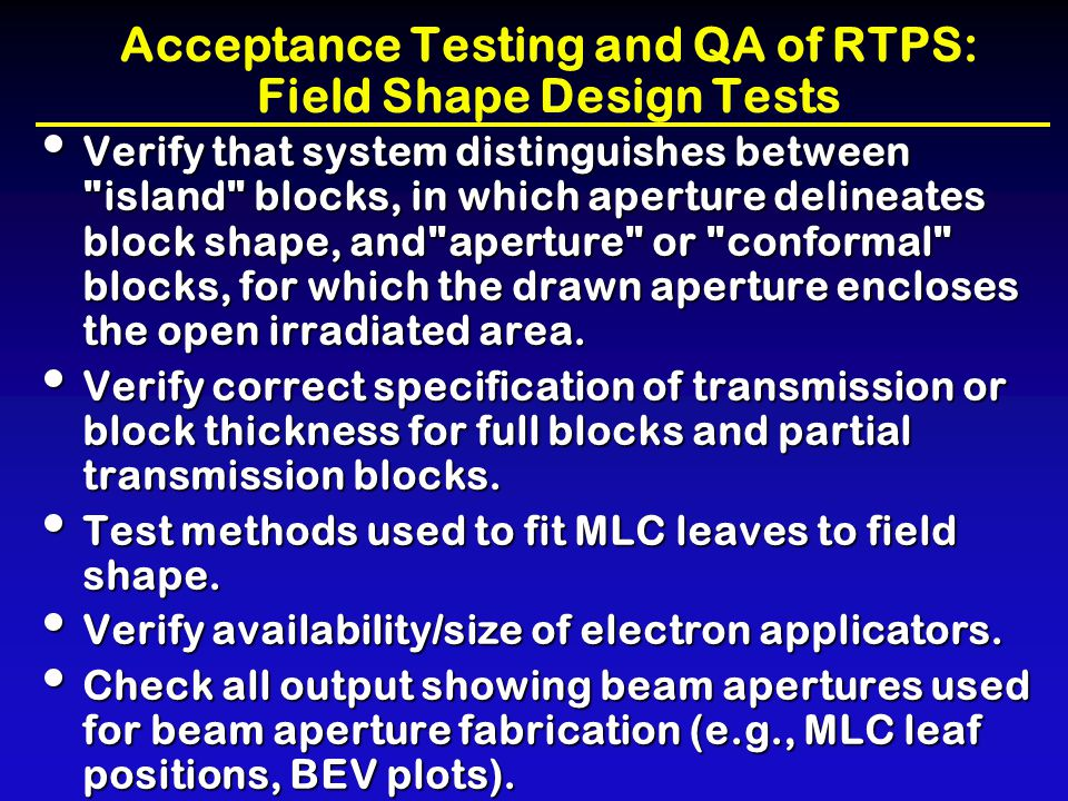 Acceptance Testing and QA of RTPS: Field Shape Design Tests