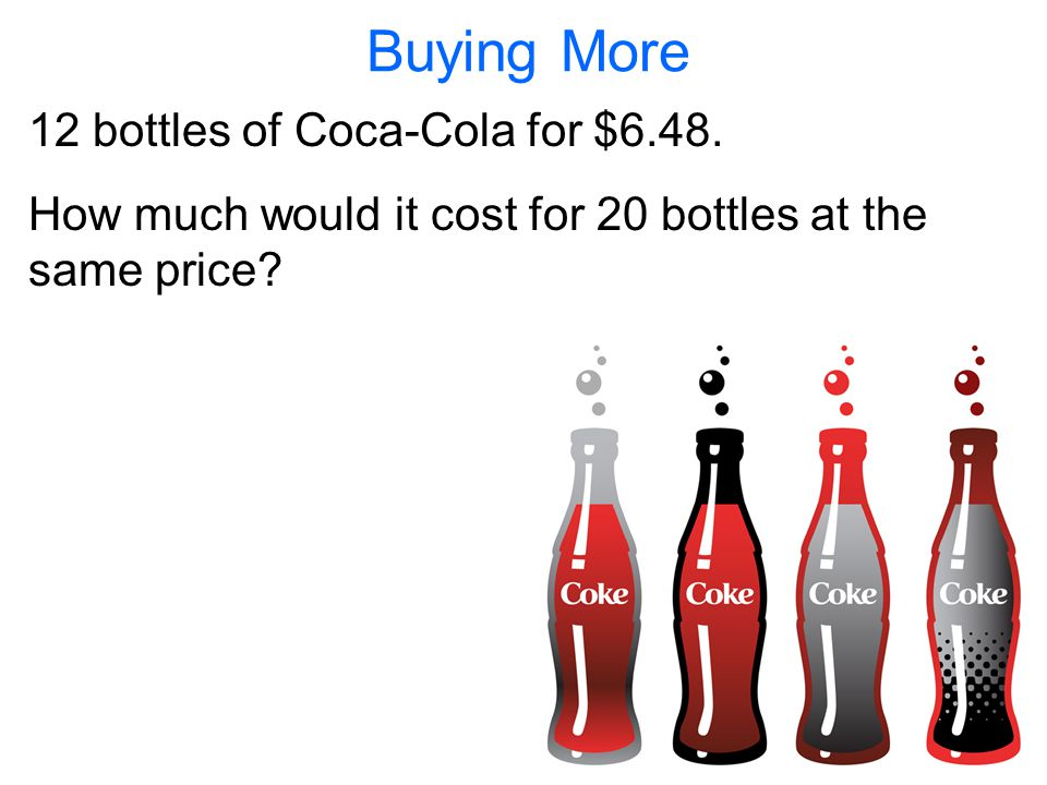 Buying More 12 bottles of Coca-Cola for $6.48.