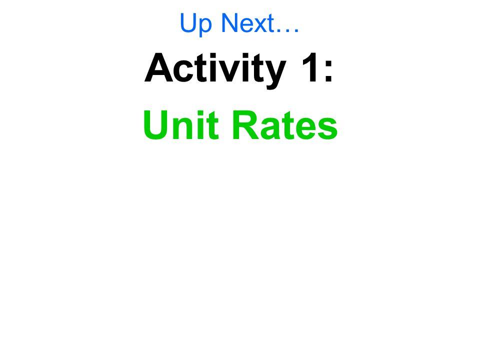 Up Next… Activity 1: Unit Rates