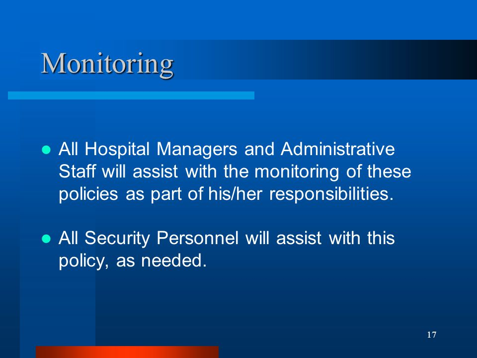 Monitoring All Hospital Managers and Administrative Staff will assist with the monitoring of these policies as part of his/her responsibilities.