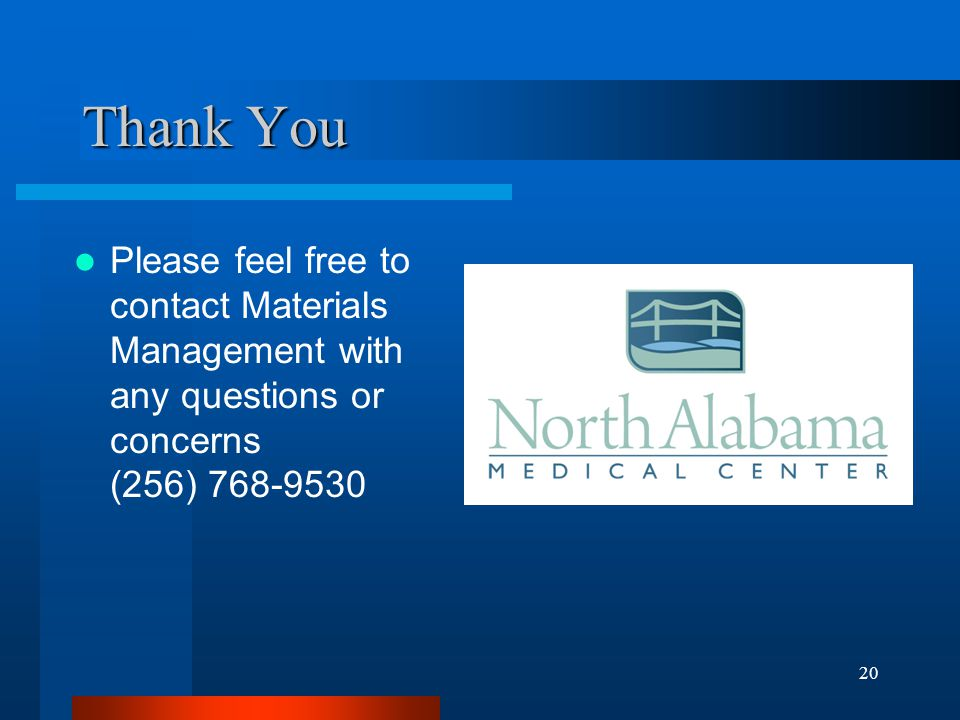 Thank You Please feel free to contact Materials Management with any questions or concerns (256) 768-9530.