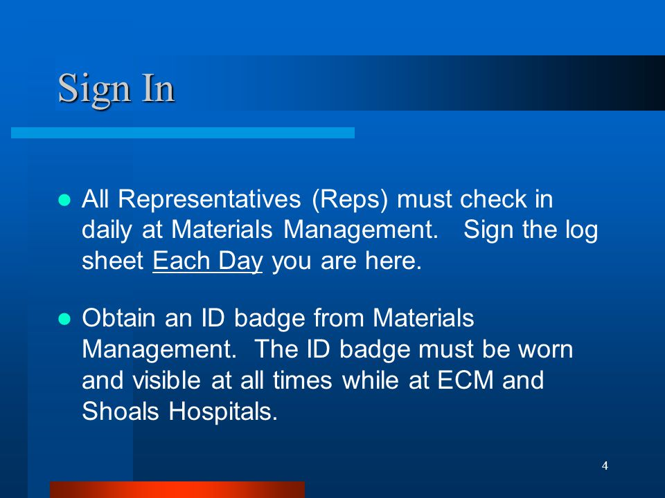 Sign In All Representatives (Reps) must check in daily at Materials Management. Sign the log sheet Each Day you are here.