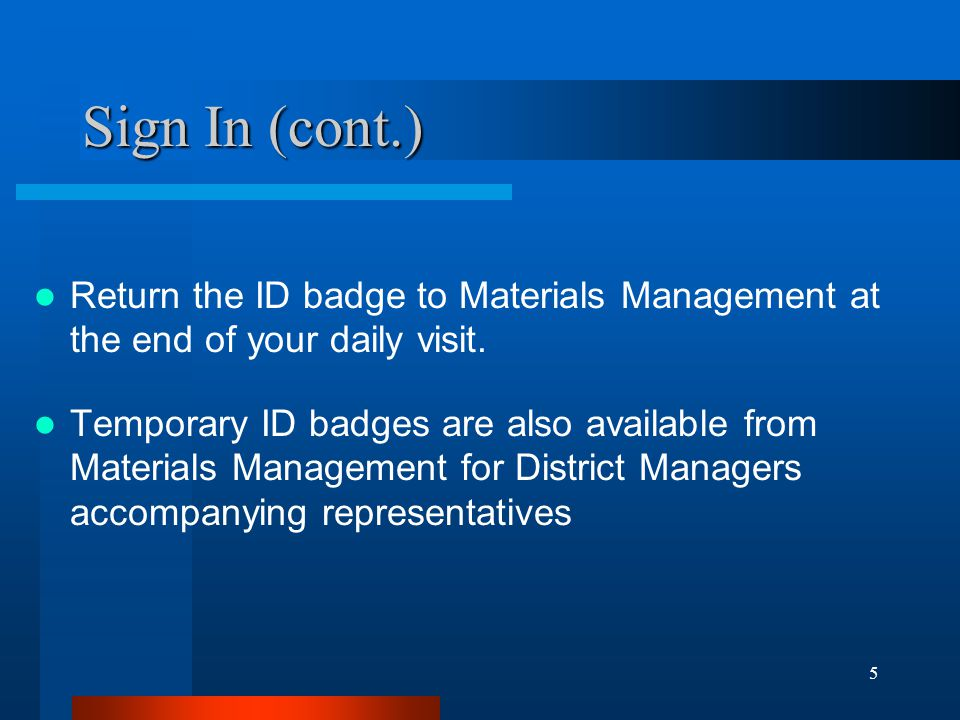 Sign In (cont.) Return the ID badge to Materials Management at the end of your daily visit.