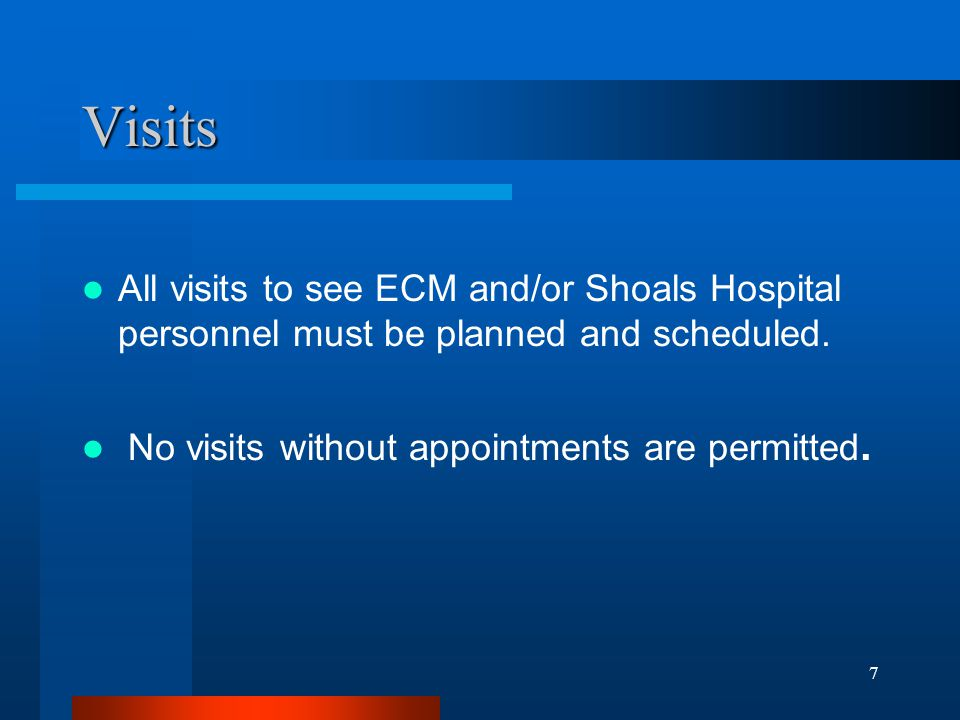 Visits All visits to see ECM and/or Shoals Hospital personnel must be planned and scheduled.