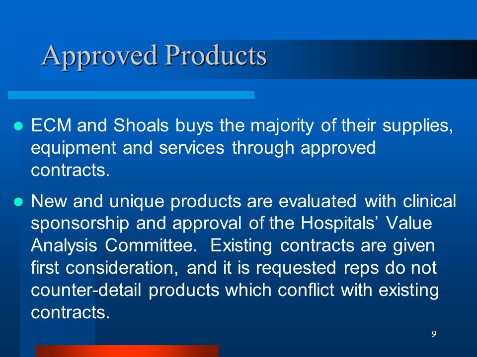 Approved Products ECM and Shoals buys the majority of their supplies, equipment and services through approved contracts.
