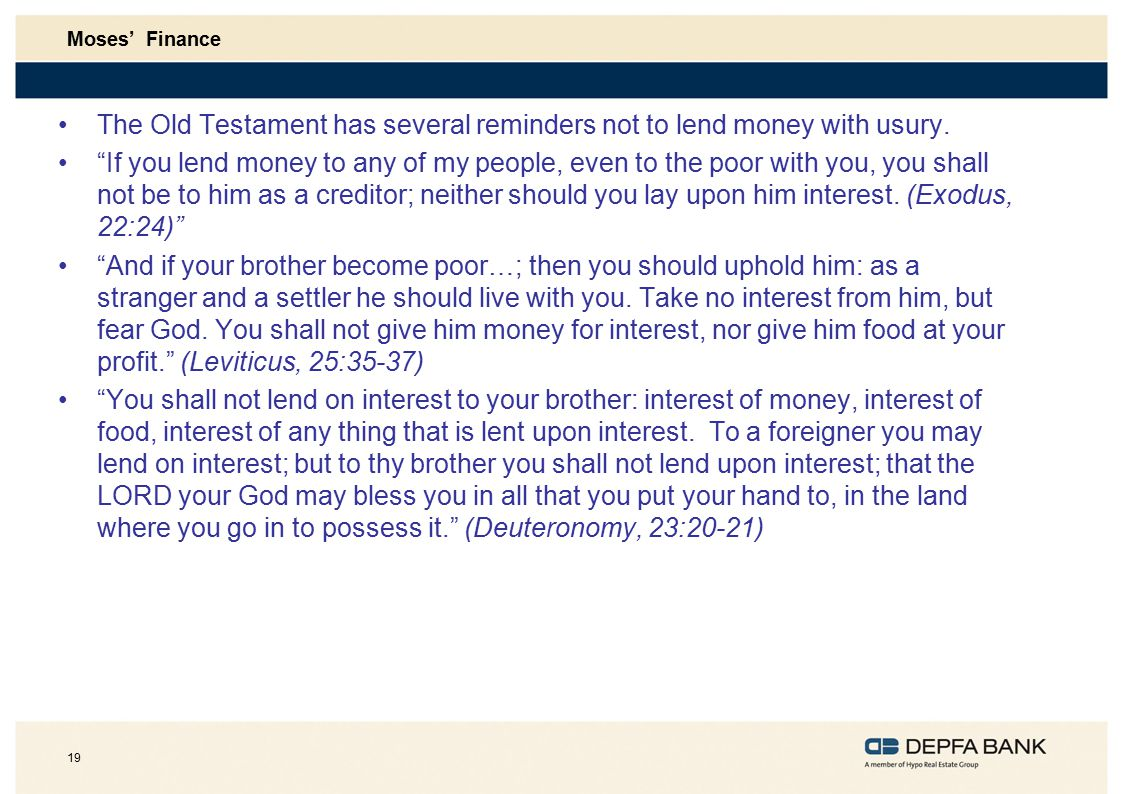 The Old Testament has several reminders not to lend money with usury.