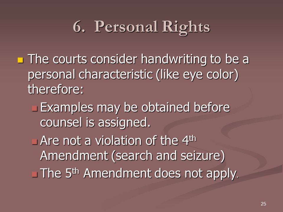 6. Personal Rights The courts consider handwriting to be a personal characteristic (like eye color) therefore: