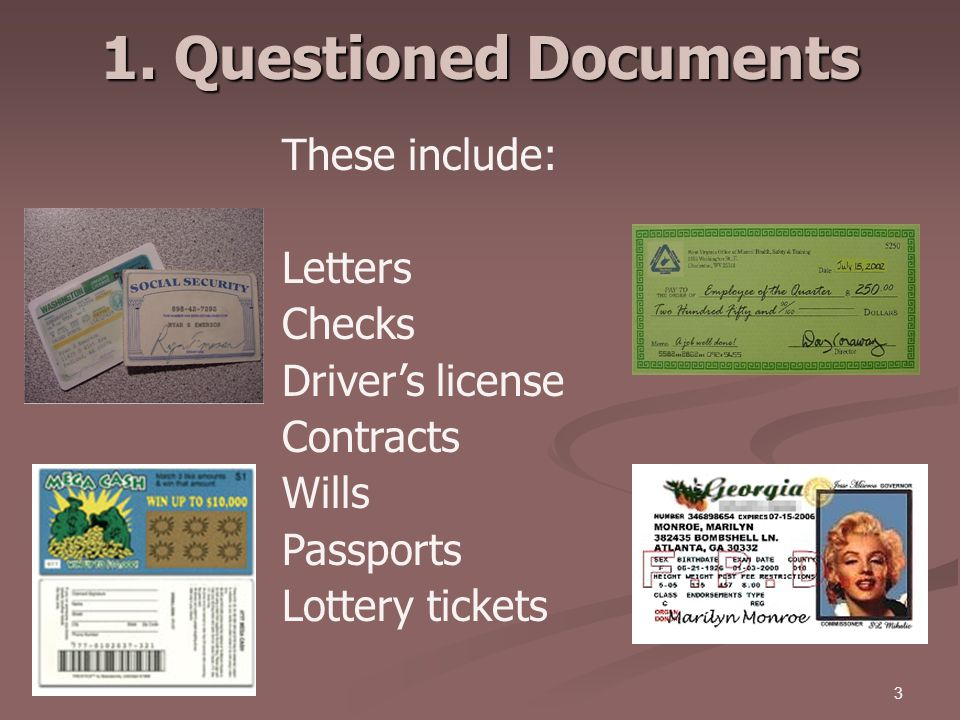 1. Questioned Documents These include: Letters Checks Driver's license