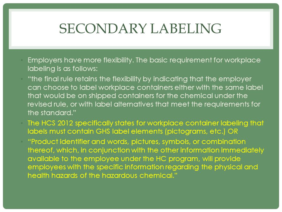 Secondary labeling Employers have more flexibility. The basic requirement for workplace labeling is as follows: