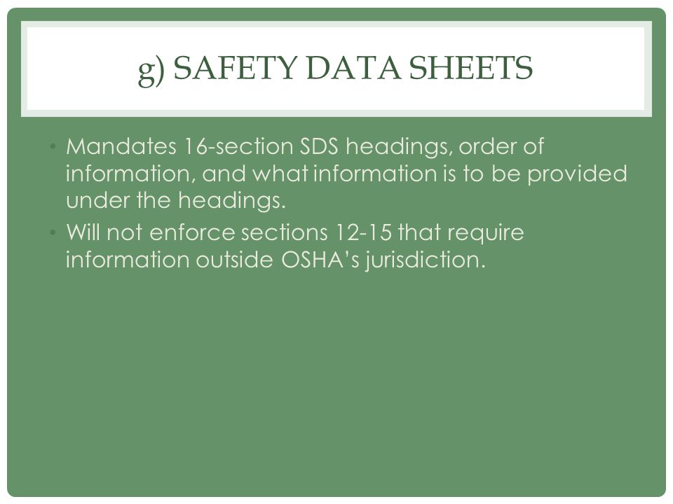 g) Safety data sheets Mandates 16-section SDS headings, order of information, and what information is to be provided under the headings.