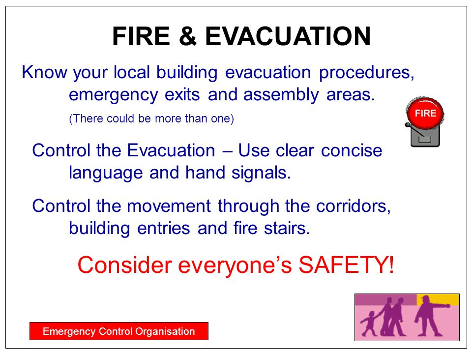FIRE & EVACUATION Consider everyone's SAFETY!