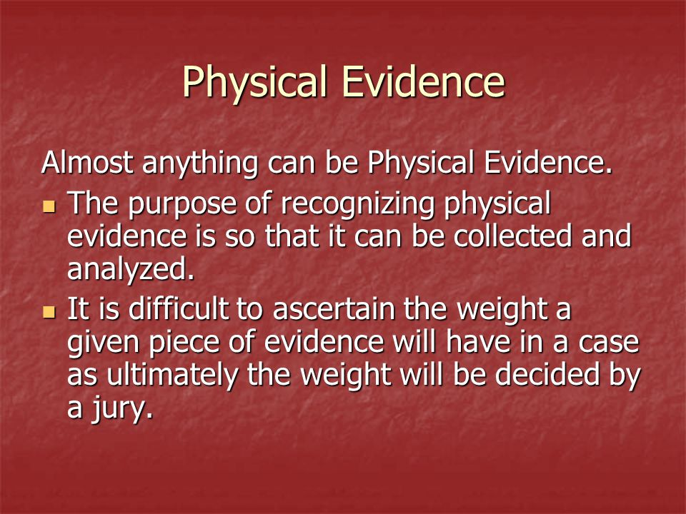 Physical Evidence Almost anything can be Physical Evidence.