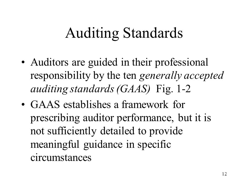 Auditing Standards Auditors are guided in their professional responsibility by the ten generally accepted auditing standards (GAAS) Fig. 1-2.