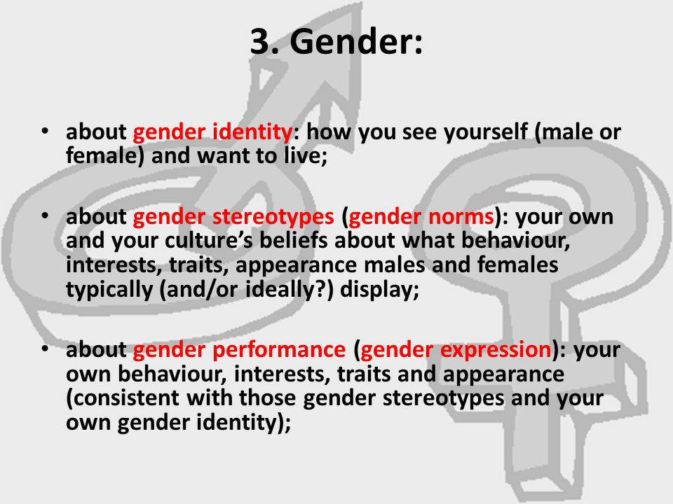 3. Gender: about gender identity: how you see yourself (male or female) and want to live;