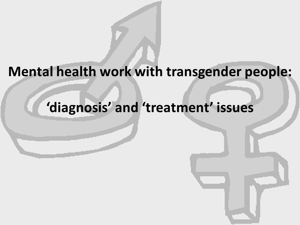 Mental health work with transgender people: 'diagnosis' and 'treatment' issues