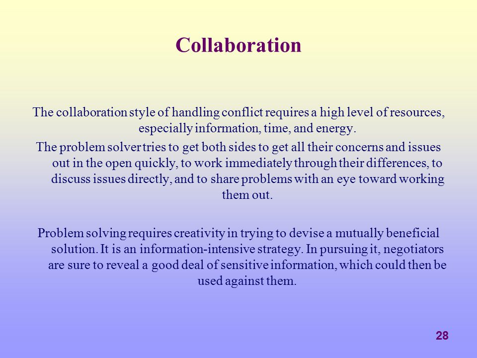 Collaboration The collaboration style of handling conflict requires a high level of resources, especially information, time, and energy.
