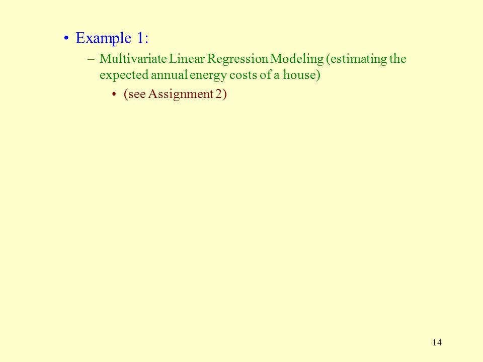 Example 1: Multivariate Linear Regression Modeling (estimating the expected annual energy costs of a house)
