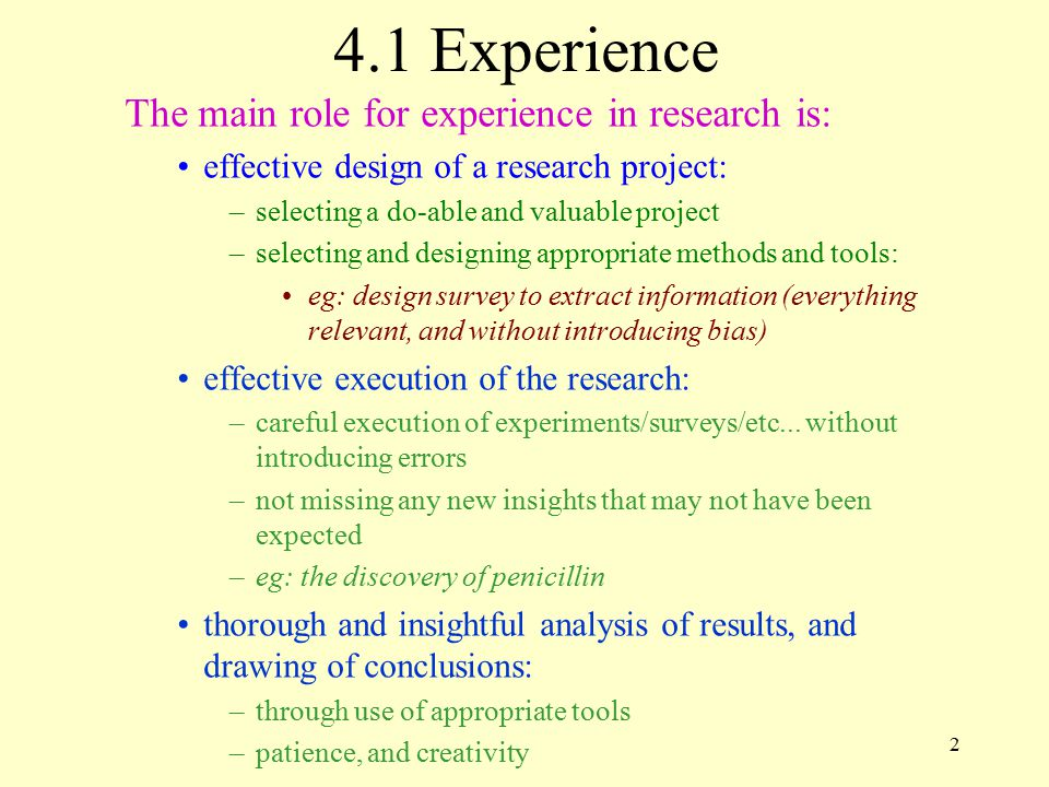 4.1 Experience The main role for experience in research is: