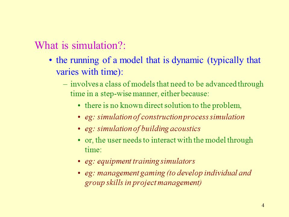 What is simulation : the running of a model that is dynamic (typically that varies with time):