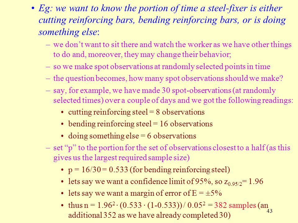 Eg: we want to know the portion of time a steel-fixer is either cutting reinforcing bars, bending reinforcing bars, or is doing something else: